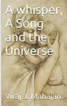 A whisper, A Song and the Universe