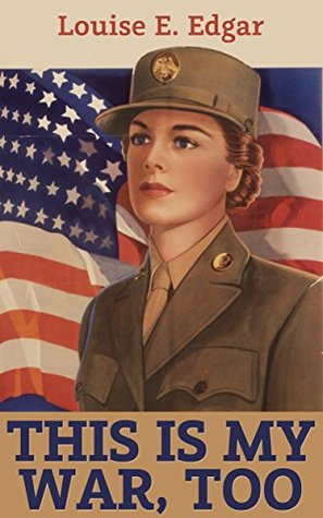 This Is My War, Too: My Life in the Women's Army Corps