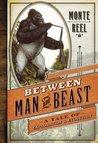 Between Man & Beast