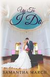 Up To I Do by Samantha March