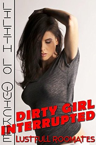 Dirty Girl Interrupted: Lustful Roommates