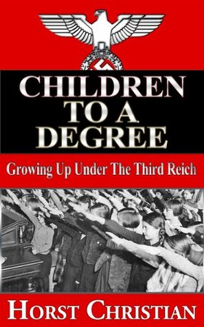 Children to a Degree: Growing Up Under the Third Reich Book 1