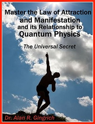 Master the Law of Attraction and Manifestation and its Relationship to Quantum Physics: The Universal Secret