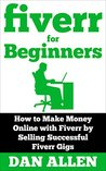 FIVERR: For Beginners: How to Make Money Online with Fiverr by Selling Successful Fiverr Gigs (Fiverr, Make Money Online, Fiverr Ideas, Fiverr Gigs, Work ... Fiverr.com) (Making Money for Beginners)