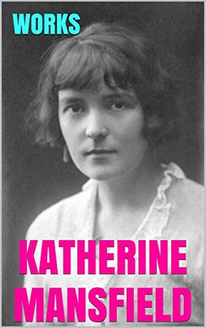 Works by Katherine Mansfield: The Garden Party, and Other Stories. Bliss, and Other Stories. In a German Pension.