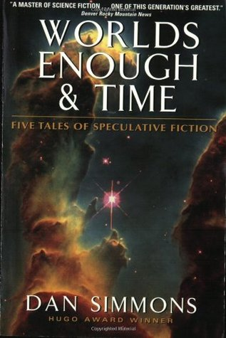 Worlds Enough  Time by Dan Simmons
