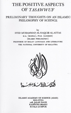The Positive Aspects of Tasawwuf: Preliminary Thoughts on an Islamic Philosophy of Science