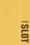 Slot by Jill Magi
