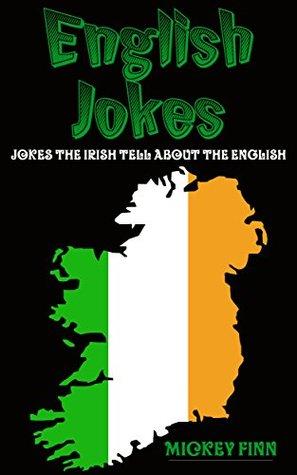 english-jokes-jokes-the-irish-tell-about-the-english-not-all-the-english-are-stupid-just-the-ones-i-met-irish-jokes-irish-stories-irish-blessings-irish-books-series-book-1