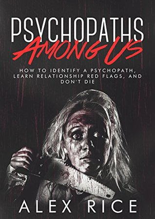 Psychopaths Among Us: How To Identify A Psychopath, Learn Relationship Red Flags, And Don't Die (Personality Disorders, Sociopath, Psychopath, Psychopathy, Mental Illness, Abuse Book 4)