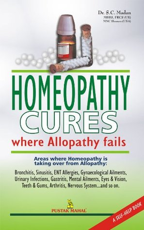 Homeopathy Cures where Allopathy Fails by Dr  S C Madan