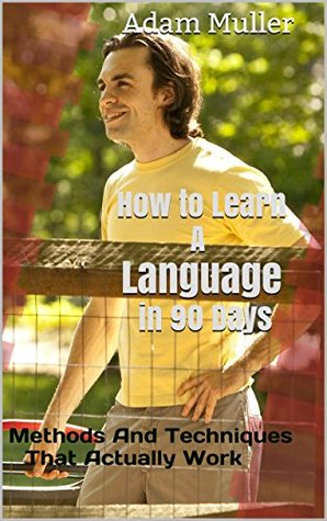 How To Learn A Language In 90 Days: Methods And Techniques That Actually Work
