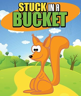 Stuck in a Bucket: Children's Books and Bedtime Stories For Kids Ages 3-8 (Books For Kids Series)