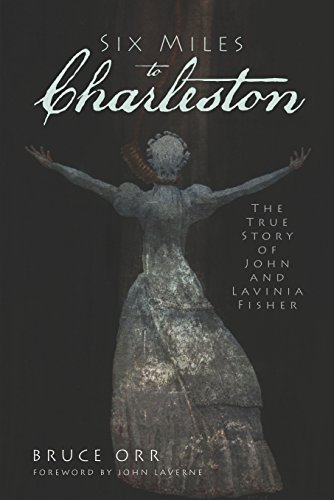 Six Miles to Charleston: The True Story of John and Lavinia Fisher