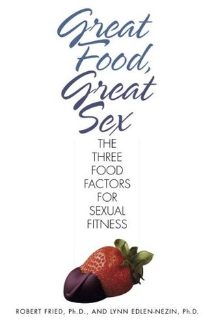 Great Food, Great Sex: The Three Food Factors for Sexual Fitness