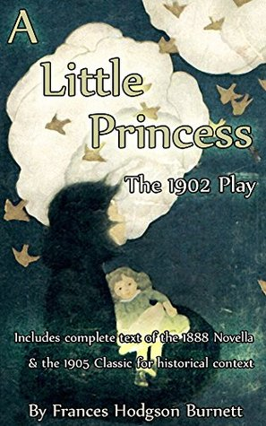 "A Little Princess: The 1902 Play (Annotated): Also known as ""The Little Un-Fairy Princess"""