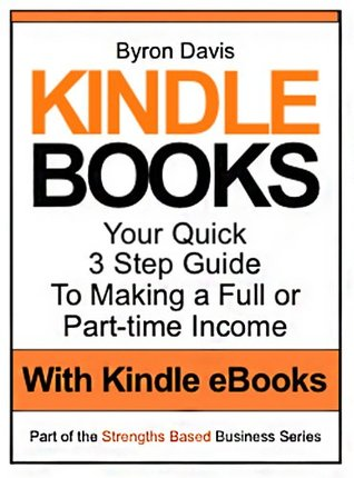 Kindle Books: Your Ultimate 3 Step Guide To Making A Full or Part-time Income With Kindle Ebooks (Information Product Empire Book 1)