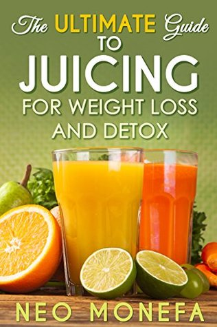 JUICING: The Ultimate Guide to Juicing for Weight Loss & Detox