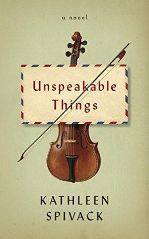 Unspeakable Things by Kathleen Spivack