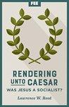 Rendering Unto Caesar: Was Jesus a Socialist?