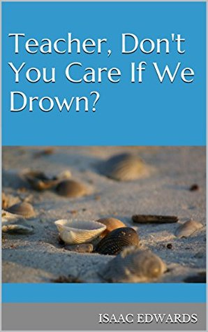 teacher-don-t-you-care-if-we-drown