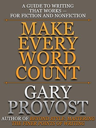 Make Every Word Count: A Guide to Writing That Works—for Fiction and Nonfiction