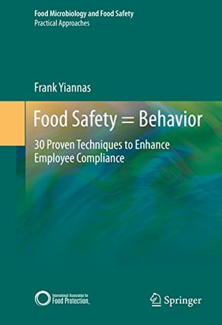 Food Safety = Behavior: 30 Proven Techniques to Enhance Employee Compliance