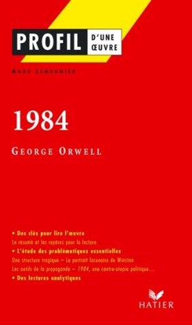 Profil - Orwell (George) : 1984 : Analyse littéraire de l'oeuvre (Profil d'une Oeuvre t. 282)