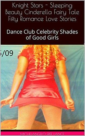 Knight Stars - Sleeping Beauty Cinderella Fairy Tale Fifty Romance Love Stories: Dance Club Celebrity Shades of Good Girls (Good Knight Kiss Book 14)