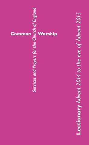 Common Worship Lectionary: Advent 2014 to the Eve of Advent 2015