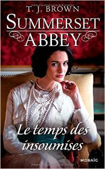 Le Temps des Insoumises (Summerset Abbey, #3) por T.J. Brown