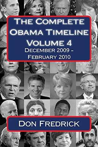 The Complete Obama Timeline - Volume 4: December 2009 - February 2010