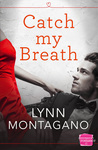Catch My Breath by Lynn Montagano
