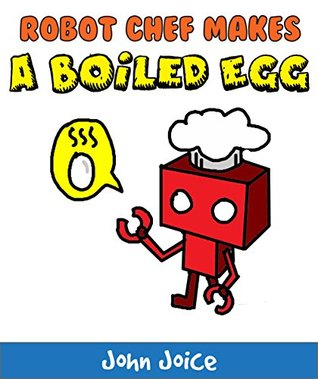 Kiddy Picture Book: Robot Chef makes a boiled egg: A short tutorial book for small children and early readers | Kids Books - Bedtime Stories For Kids - Children's Books - Free Stories - Learn and P