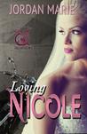 Loving Nicole by Jordan Marie
