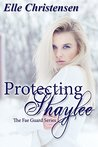 Protecting Shaylee by Elle Christensen