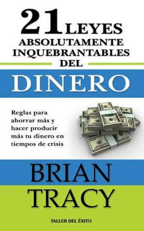 Ebook Las 21 leyes inquebrantables del dinero by Brian Tracy DOC!