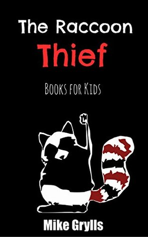 Books For Kids: The Raccoon Thief: Bedtime Stories For Kids Ages 3-8 (Kids Books - Bedtime Stories For Kids - Children's Books - Free Stories)