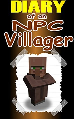 Minecraft: Diary of an NPC Villager: (Minecraft, Minecraft Books For Kids, Minecraft Handbook, Minecraft Books, Minecraft Comics, Minecraft Novels)