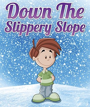 Down The Slippery Slope: Children's Books and Bedtime Stories For Kids Ages 3-8 for Early Reading (Books For Kids Series)