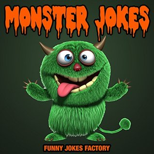 Funny Monster Jokes for Kids (Hilarious Kids Jokes): Monster Jokes, Humor, Comedy, and Puns (Joke Books for Kids)