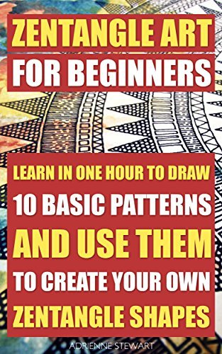 Zentangle Art For Beginners: Learn In One Hour To Draw 10 Basic Patterns And Use Them To Create Your Own Zentangle Shapes (How to zentangles, how to draw ... Sketching, Pencil drawings Book 3)