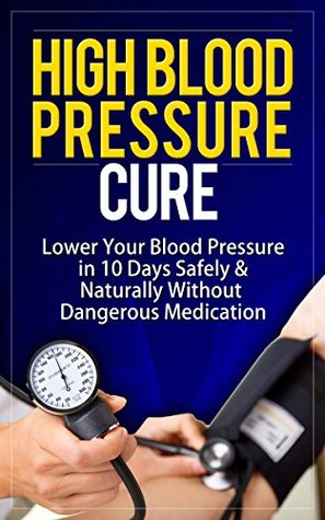 High Blood Pressure Cure: How To Lower Blood Pressure Naturally in 30 Days ( Alternative