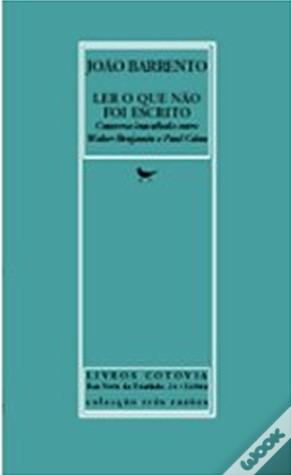 Ler o Que Não Foi Escrito: Conversa inacabada entre Walter Benjamin e Paul Celan