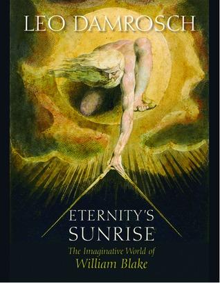 Eternitys Sunrise: The Imaginative World of William Blake