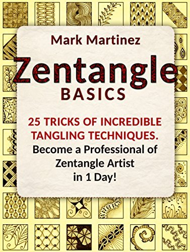 Zentangle Basics: 25 Tricks of Incredible Tangling Techniques. Become a Professional of Zentangle Artist in 1 Day! (Zentangle Basics, Zentangle Basics Books, zentangle for beginners)