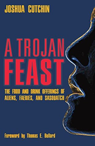 A Trojan Feast: The Food and Drink Offerings of Aliens, Faeries, and Sasquatch