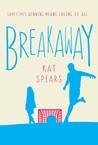 Breakaway by Kat Spears
