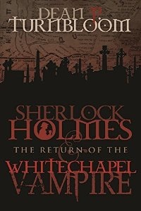 Sherlock Holmes and the Return of the Whitechapel Vampire