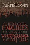 Sherlock Holmes and the Return of the Whitechapel Vampire by Dean P. Turnbloom